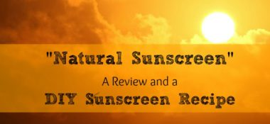"""Natural"" Sunscreen?  A Review PLUS a DIY Recipe to Make Your Own"
